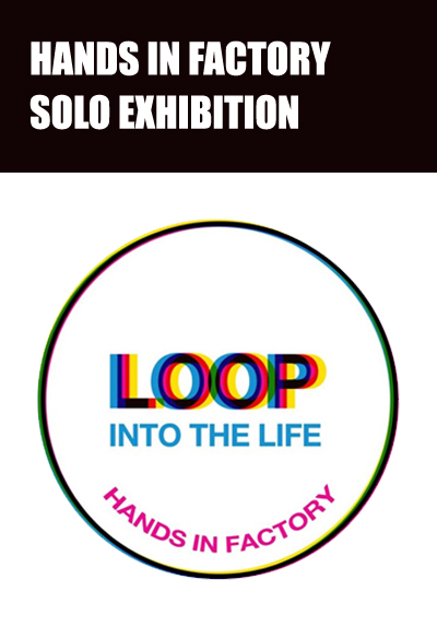 LOOP :  IN TO THE LIFE by HANDS IN FACTORY