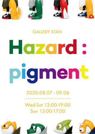 <HAZARD:PIGMENT> EXHIBITION